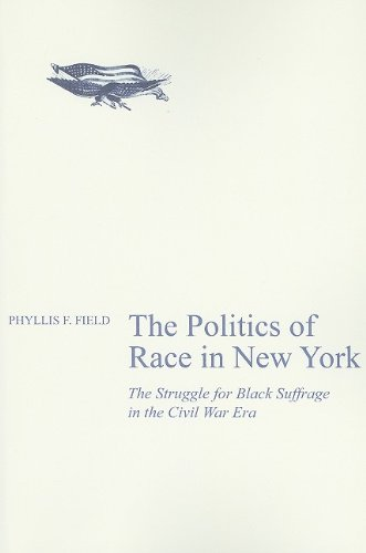The Politics of Race in New York: The Struggle for Black Suffrage in the Civil War Era