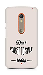 Amez Dont forget to Smile Today Back Cover For Motorola Moto X Play