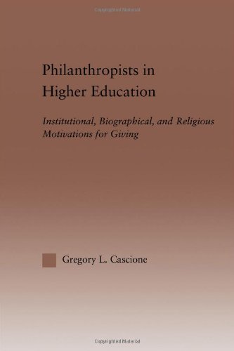 Philanthropists in Higher Education: Institutional, Biographical, and Religious Motivations for Giving (RoutledgeFalmer