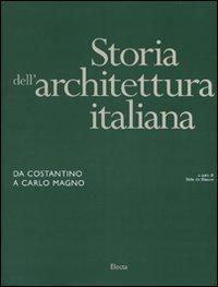 Storia dell'architettura italiana. Da Costantino a Carlo Magno