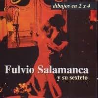 Fulvio Salamanca y su sexteto - DIBUJOS EN 2X4 - Amazon.com Music