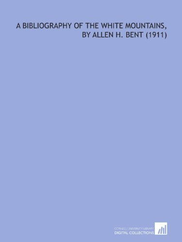 A Bibliography of the White Mountains, by Allen H. Bent (1911)