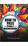 img - for How To Pass the PRAXIS I Test (The FIRST TIME You Take It) book / textbook / text book