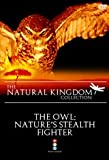 Natural Kingdom- The Owl, Nature's Stealth Fighter [DVD]
