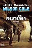 Wilson Cole: Die Meuterer: Roman - Mike Resnick