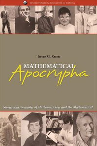 MATHEMATICAL APOCRYPHA: STORIES AND ANECDOTES OF MATHEMATICIANS & THE MATHEMATICAL
