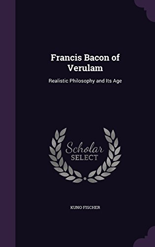 Francis Bacon of Verulam: Realistic Philosophy and Its Age