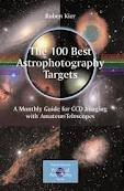 The 100 Best Astrophotography Targets: A Monthly Guide For Ccd Imaging With Amateur Telescopes (Patrick Moore'S Practical Astronomy Series) 1St (First) Edition