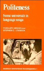 Politeness: Some Universals in Language Usage (Studies in Interactional Sociolinguistics 4)