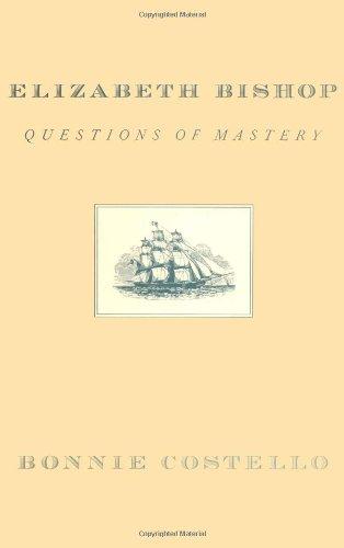 Elizabeth Bishop: Questions of Mastery
