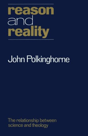 Reason and Reality: The Relationship Between Science and Theology, J. C. POLKINGHORNE