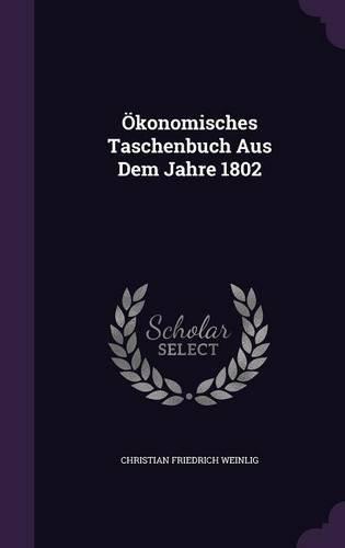 Ökonomisches Taschenbuch Aus Dem Jahre 1802