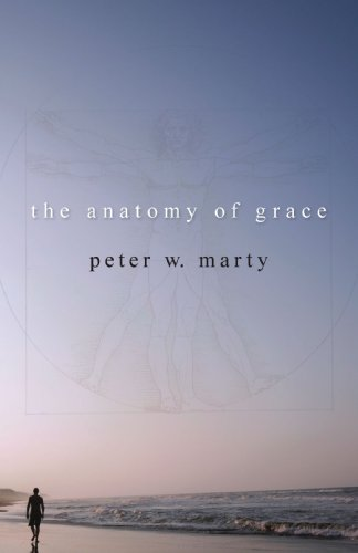 The Anatomy of Grace, Peter W. Marty