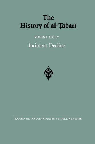 The History of al-Tabari Vol. 34: Incipient Decline: The Caliphates of al-Wathiq, al-Mutawakkil, and al-Muntasir A.D. 841-863/A.H. 227-248: Volume 34 (SUNY series in Near Eastern Studies)