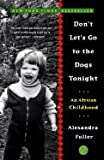 Dont Lets Go to the Dogs Tonight ,An African Childhood 2003 publication