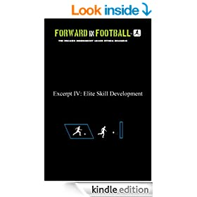 Elite Soccer Skill Development - Forward in Football IV (Forward in Football: Soccer Development Manuals Book 4)
