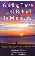 Guiding Those Left Behind in Minnesota: Legal and Prctical Thigs You Need to do to Settle an Estate in Minnesota and How to Arrange Your Own Affairs To Avoid Unnecessary Costs to your Family PDF