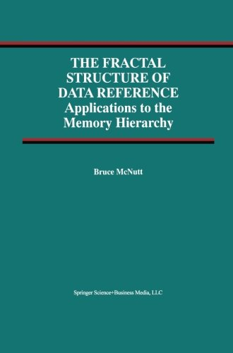 The Fractal Structure of Data Reference: Applications to the Memory Hierarchy (Advances in Database Systems)