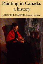 Painting in Canada: A History (Canadian University Paperbooks; 198), John Russell Harper