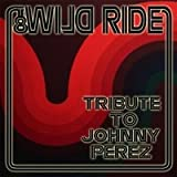 Wild Ride: Tribute to Johnny Perez