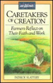 Caretakers of Creation: Farmers Reflect on Their Faith and Work (Christian at Work in the World Ser.)