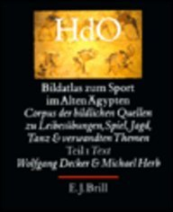 Bildatlas Zum Sport Im Alten Agypten: Corpus Der Bildlichen Quellen Zu Leibesubungen, Spiel, Jagd, Tanz Und Verwandten Themen - Text (Ancient Near East) (German Edition) Wolfgang Decker and Michael Herb