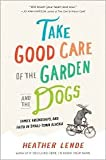 img - for Take Good Care of the Garden and the Dogs 1st (first) edition Text Only book / textbook / text book