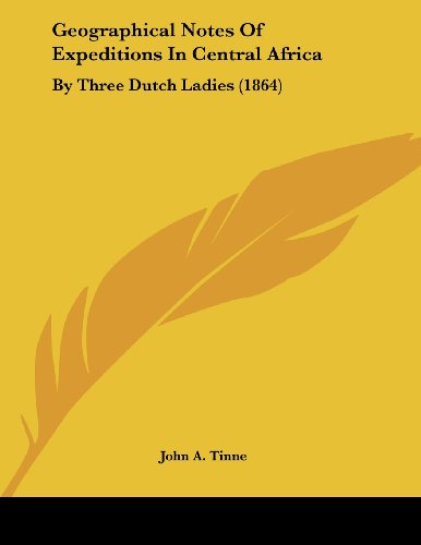Geographical Notes of Expeditions in Central Africa: By Three Dutch Ladies (1864)