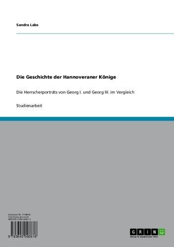 Sandra Labs - Die Geschichte der Hannoveraner Könige: Die Herrscherporträts von Georg I. und Georg III. im Vergleich (German Edition)