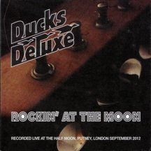 Ducks Deluxe - Rockin' At the Moon