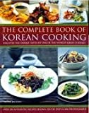 The Food and Cooking of Korea: Discover the Unique Tastes and Spicy Flavours of One of the World's Great Cuisines with Over 150 Authentic Recipes Shown Step-by-step in More Than 750 Photographs