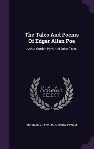 The Tales And Poems Of Edgar Allan Poe: Arthur Gordon Pym, And Other Tales