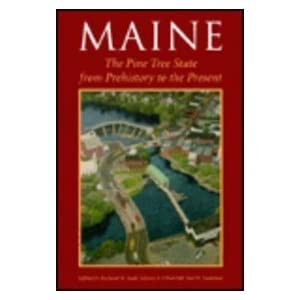 Maine: The Pine Tree State from Prehistory to the Present Richard W. Judd, Edwin A. Churchill and Joel W. Eastman