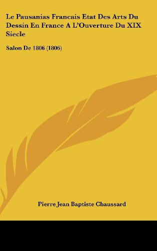 Le Pausanias Francais Etat Des Arts Du Dessin En France A L'Ouverture Du XIX Siecle: Salon de 1806 (1806)