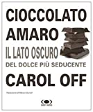 img - for Cioccolato amaro. Il lato oscuro del dolce pi  seducente book / textbook / text book
