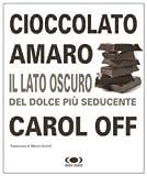 img - for Cioccolato amaro. Il lato oscuro del dolce pi  seducente book / textbook / text book