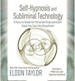Self-Hypnosis And Subliminal Technology: A How-to Guide for Personal-Empowerment Tools You Can Use Anywhere!