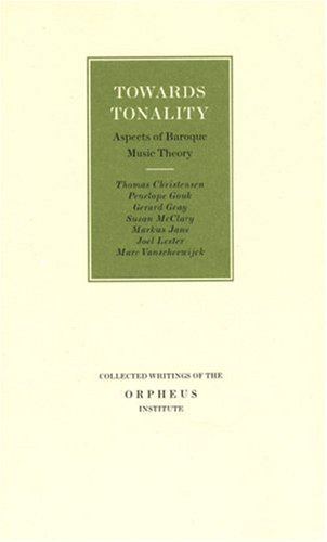 towards-tonality-aspects-of-baroque-music-theory-collected-writings-of-the-orpheus-institute