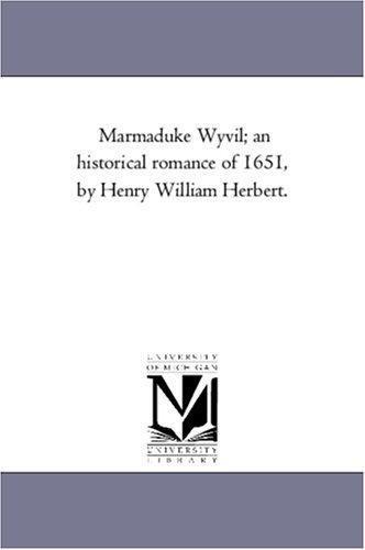 Marmaduke Wyvil; An Historical Romance of 1651, by Henry William Herbert.