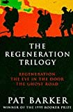 The Regeneration Trilogy: Regeneration, The Eye in the Door, The Ghost Road