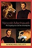 Niccol� Machiavelli:: The Laughing Lion &_the Strutting Fox