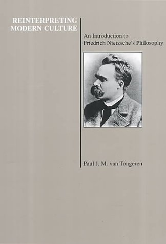 Reinterpreting Modern Culture: An Introduction to Friedrich Nietzsche's Philosophy (Purdue University Press Series in the History of Philosophy)