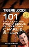 TIGERBLOOD! 101 Life Lessons from a Genius in Meltdown - Charlie Sheen