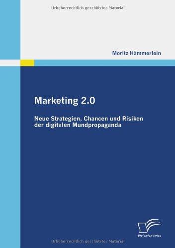 Marketing 2.0: Neue Strategien, Chancen und Risiken der digitalen Mundpropaganda