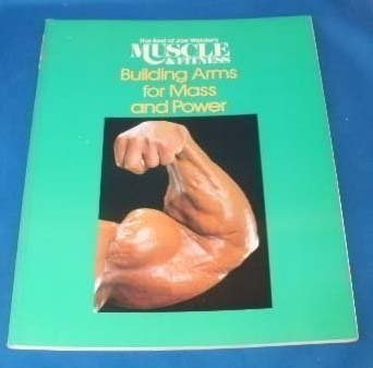 Building Arms for Mass and Power: The Best of Joe Weider\'s Muscle and Fitness