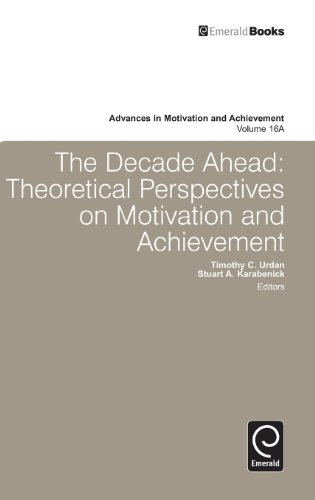 The Decade Ahead: Theoretical Perspectives on Motivation and Achievement (Advances in Motivation and Achievement)
