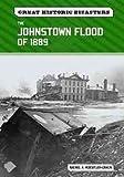 The Johnstown Flood of 1889 (Great Historic Disasters) (0791097633) by Koestler-Grack, Rachel A.