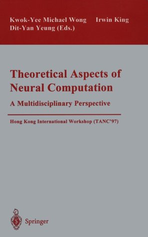 Theoretical Aspects of Neural Computation: A Multidisciplinary Perspective : Hong Kong International Workshop (Tanc 97