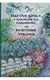 Take Our Advice: A Handbook for Gardening in Northern Virginia (Second Edition)