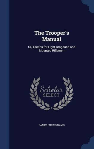 The Trooper's Manual: Or, Tactics for Light Dragoons and Mounted Riflemen